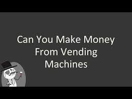 Do Vending Machines Make Good Money Gorgeous Can You Make Money From Vending Machines YouTube