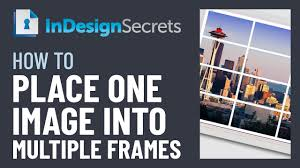 indesign how to put one image in multiple frames tutorial