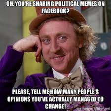 Oh, you're sharing political memes on facebook? please, tell me ... via Relatably.com