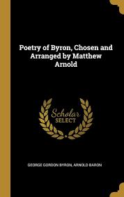 Poetry of Byron, Chosen and Arranged by Matthew Arnold: Byron, George  Gordon, Baron, Arnold: 9780530186559: Amazon.com: Books