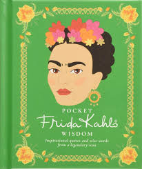 Pocket Frida Kahlo Wisdom Inspirational Quotes And Wise Words From