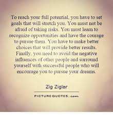 Reach For Your Dreams Quotes Best of To Reach Your Full Potential You Have To Set Goals That Will Stretch