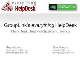 1 grouplink s everything helpdesk help desk best practices and trends que mangus marketing manager qmangus grouplink net gus hytonen senior account manager