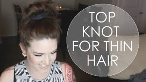 Top Knot Hair Style messy top knot for thin hair youtube 7502 by wearticles.com