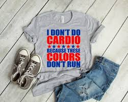 Unisex Shirt Size Chart Color Run I Dont Do Cardio Because These Colors Dont Run T Shirt 4th Of July T Shirt Funny Gym T Shirt America T Shirt