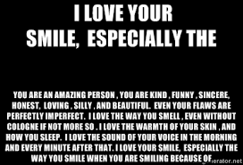 I love your smile, especially the You are an amazing person , you ... via Relatably.com