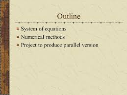 2 outline system of equations numerical methods project to produce parallel version