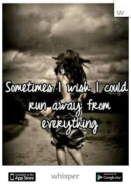 Running Away Quotes Awesome Sometimes I Wish I Could Run Away From Everything Quotes