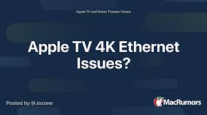 Apple TV 4K Ethernet Issues?