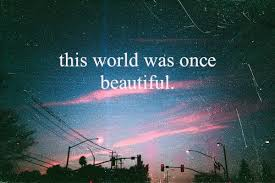 Beautiful World Quotes Tumblr Best Of This World Was Once Beautiful Words Over Pixels Daily Inspiration