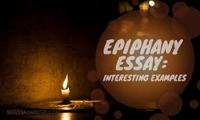 epiphany essay interesting examples com to start right let us figure out what is epiphany the term literally means realization of something that was hidden from one s eye