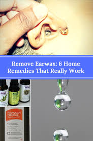 remove earwax 6 home remes that really work