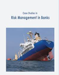 case studies in risk management in banks case volumes case case studies in risk management in banks