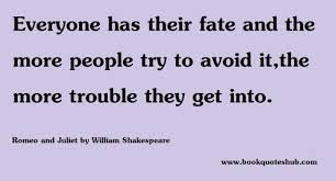 Everyone Has Their Fate And The More People Try To Avoid Itthe More Magnificent Romeo And Juliet Quotes About Fate