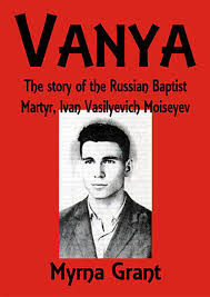 Vanya: The Story of the Russian Baptist Martyr, Grant Myrna: Book | ICM  Books
