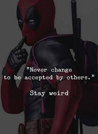 Deadpool Quotes Gorgeous Deadpool Quote Never Change To Be Accepted Woah Pinterest