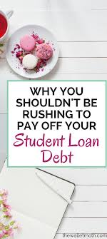 Rapid Debt Repayment Plan Student Loan Debt Why You Shouldnt Be Rushing To Repay Personal