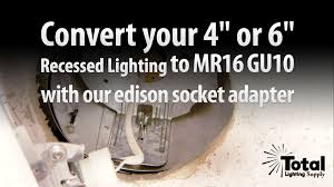 convert 4 or 6 recessed lighting to mr16 gu10 with edison socket adapter total recessed lighting you