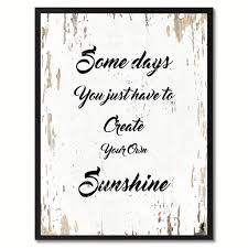 some days you just have to create your own sunshine inspirational quote saying gift ideas home decor wall art on make your own wall art quotes on canvas with some days you just have to create your own sunshine inspirational