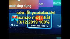 Hướng dẫn sửa lỗi youtube tivi asanzo lỗi tác vụ này không được phép mới  nhất 13/12/2019