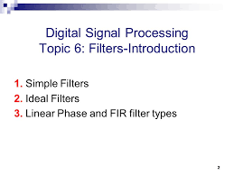 digital signal processing digital signal processing topic  2 digital signal processing topic 6 filters introduction 1