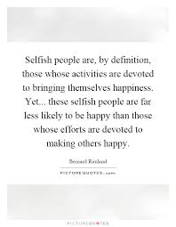 Selfish People Quotes Impressive Selfish People Are By Definition Those Whose Activities Are