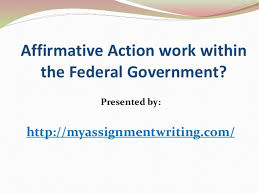 sample essay affirmative action work in the federal government affirmative action work in the federal government presented by myassignmentwriting