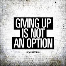 Quotes About Giving Up Motivational fitness and gym quotes Giving up is NOT an option 78
