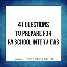 must know prep tips for a successful pa school interview 41 questions you need to be prepared to answer on your pa school interview