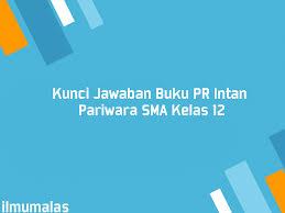 Simak juga kata berima pada syair tersebut adalah dalam bahasa indonesia. Kunci Jawaban Buku Pr Intan Pariwara Sma Kelas 12 Ilmu Malas