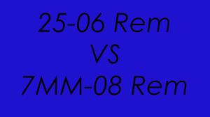 25 06 Rem Vs 7mm 08 Rem Ballistics Compared