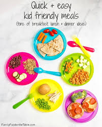 easy quick kid friendly meals lots of last minute breakfast lunch and dinner