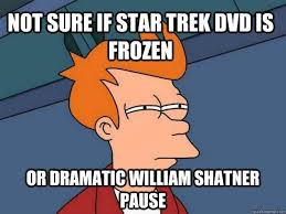 startrek not sure if startrek dvd is frozen or it s a dramatic william shatner pause