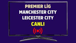 CANLI İZLE Manchester City Leicester City S Sport şifresiz canlı maç izle -  Tv100 Spor