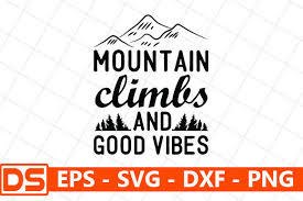 All contents are released under creative commons cc0. Mountain Climbs And Good Vibes Graphic By Design Store Creative Fabrica