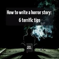 how to write a horror story terrific tips now novel how to write a horror story 6 terrific tips