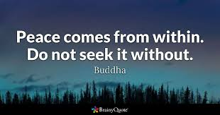 Peaceful Quotes Cool Peace Comes From Within Do Not Seek It Without Buddha BrainyQuote