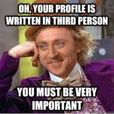 oh, your profile is written in third person you must be very ... via Relatably.com