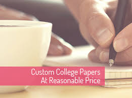 custom college papers at reasonable price essay writing secret custom college papers at reasonable price