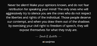 Civil Rights Quotes Unique Derek R Audette Quote Never Be Silent Make Your Opinions Known