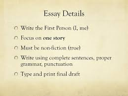 personal narrative essay why essay details brainstorming  6 essay details write the first person i me focus on one story must be non fiction true write using complete sentences proper grammar