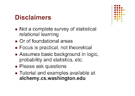 statistical relational learning pedro domingos mlss kyoto slide disclaimers not a complete survey of statistical relational learning or of foundational areas focus