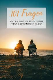 101 Fragen An Einen Echten Freund Euren Partner Eltern Oder Kinder