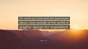 Jessica Walsh Quote Do Work You Love And Are Passionate About