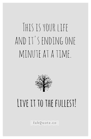 Quotes To Live Your Life By Enchanting Live Your Life To The Fullest Quote