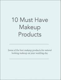 here is the list of the ten must haves for brides in the makeup world