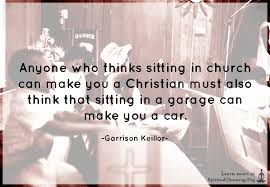 Christian Quotes That Make You Think Best Of Anyone Who Thinks Sitting In Church Can Make You A Christian