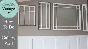 Antique Windows How To Do A Gallery Wall How To Hang Antique Windows Youtube