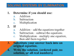 8 solving systems by elimination 1 determine if you should use a addition b subtraction c multiplication 2 if a addition add the equations together b