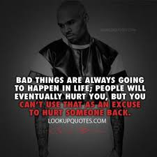 Chris Brown Quotes Unique Bad Things Are Always Going To Happen In Life People Will Eventuall